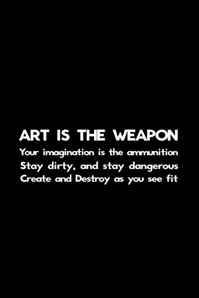 My Chemical Romance - Art Is The Weapon (part of a forum message from Frank Iero during the promotion of  Danger Days - True Lives of the Fabulous Killjoys)