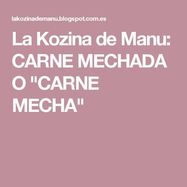 "La Kozina de Manu: CARNE MECHADA O ""CARNE MECHA"""