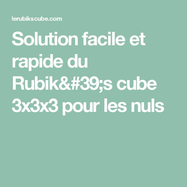 Solution facile et rapide du Rubik's cube 3x3x3 pour les nuls