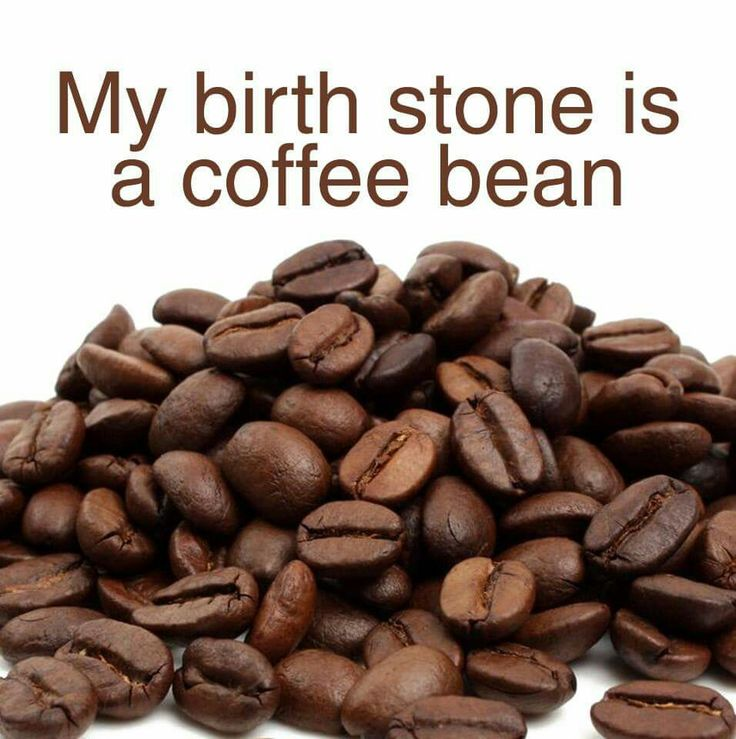 My birth stone is a coffee beans.