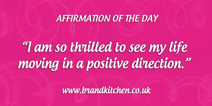 """Affirmation of the day. """"I am so thrilled to see my life moving in the positive direction."""""""