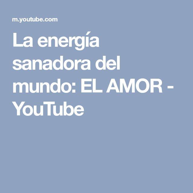 La energía sanadora del mundo: EL AMOR - YouTube