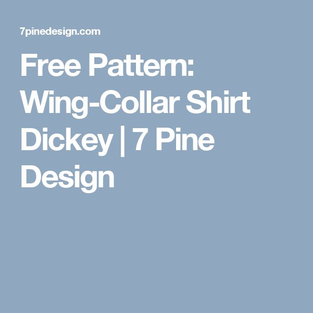 Free Pattern: Wing-Collar Shirt Dickey | 7 Pine Design