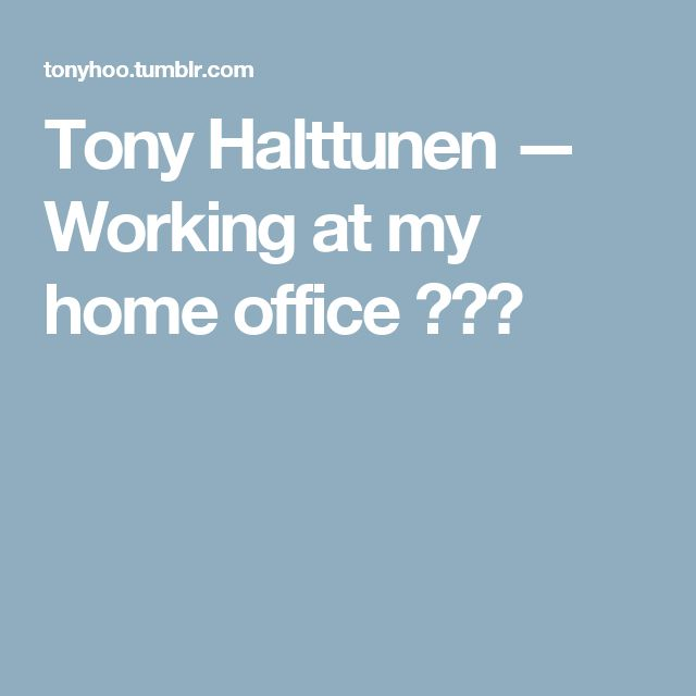 Tony Halttunen — Working at my home office ☀️😎