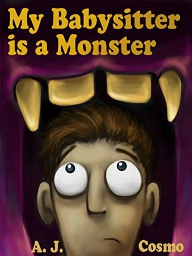 """My Babysitter Is A Monster""  ***  A.J. Cosmo  (2013)"