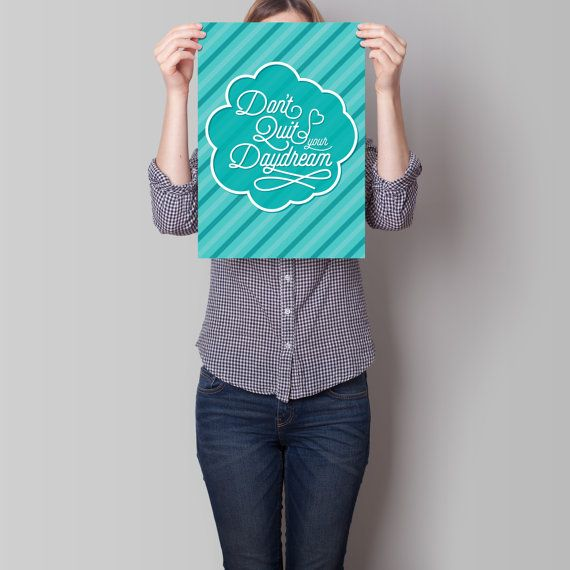 Don't Quit Your Daydream Quote Art Print by TheRizzofiedStudio for the daydreamers who should never stop dreaming!  CLICK now to buy from only $8.00. Or visit www.TheRizzofiedStudio.etsy.com to view all products. #artprint #etsy #typography