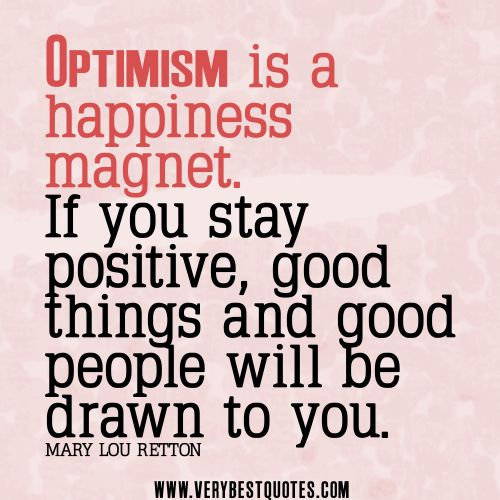 positivity+quotes | optimism quotes, stay positive quotes, Optimism is a happiness magnet ...