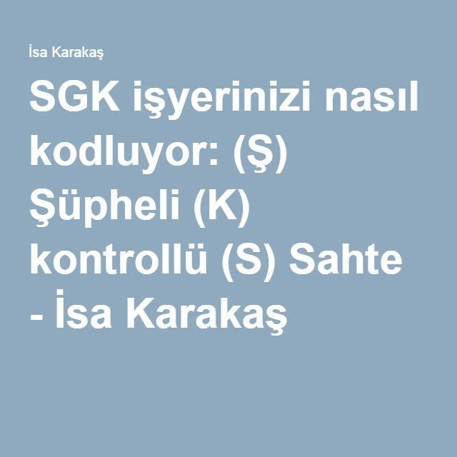 SGK işyerinizi nasıl kodluyor: (Ş) Şüpheli (K) kontrollü (S) Sahte - İsa Karakaş