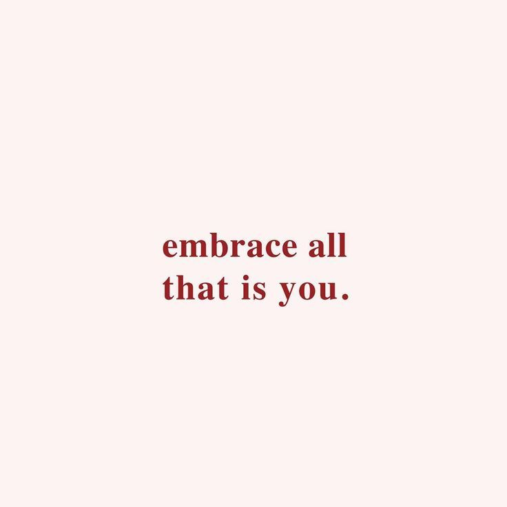 Embrace all that is you