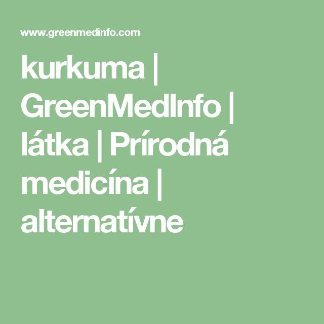 kurkuma |  GreenMedInfo |  látka |  Prírodná medicína |  alternatívne
