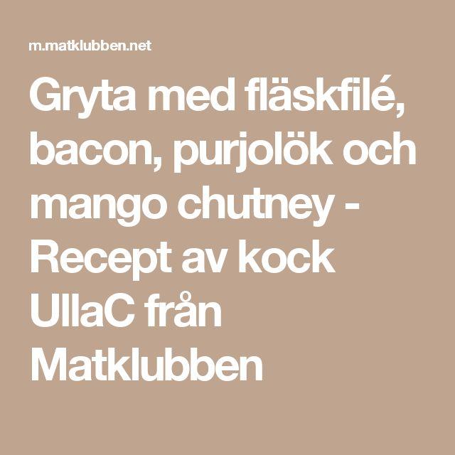 Gryta med fläskfilé, bacon, purjolök och mango chutney - Recept av kock UllaC från Matklubben