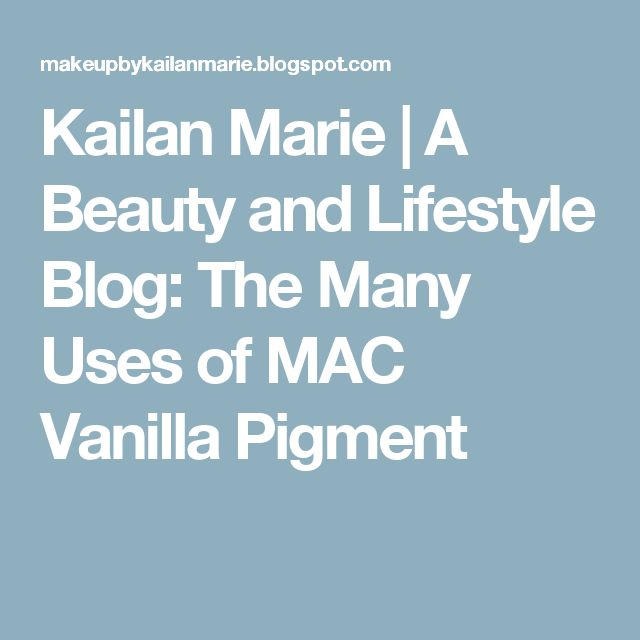Kailan Marie | A Beauty and Lifestyle Blog: The Many Uses of MAC Vanilla Pigment