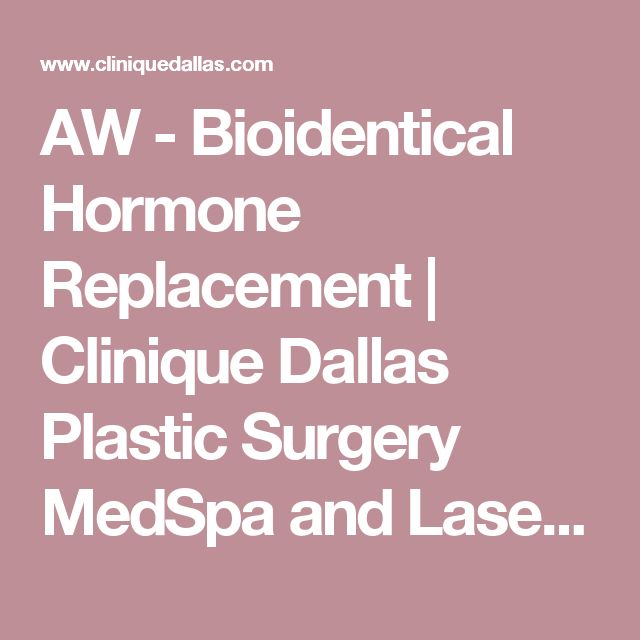 AW - Bioidentical Hormone Replacement | Clinique Dallas Plastic Surgery MedSpa and Laser Center