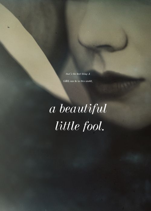 thats the best thing a girl can be in this world, a beautiful little fool.