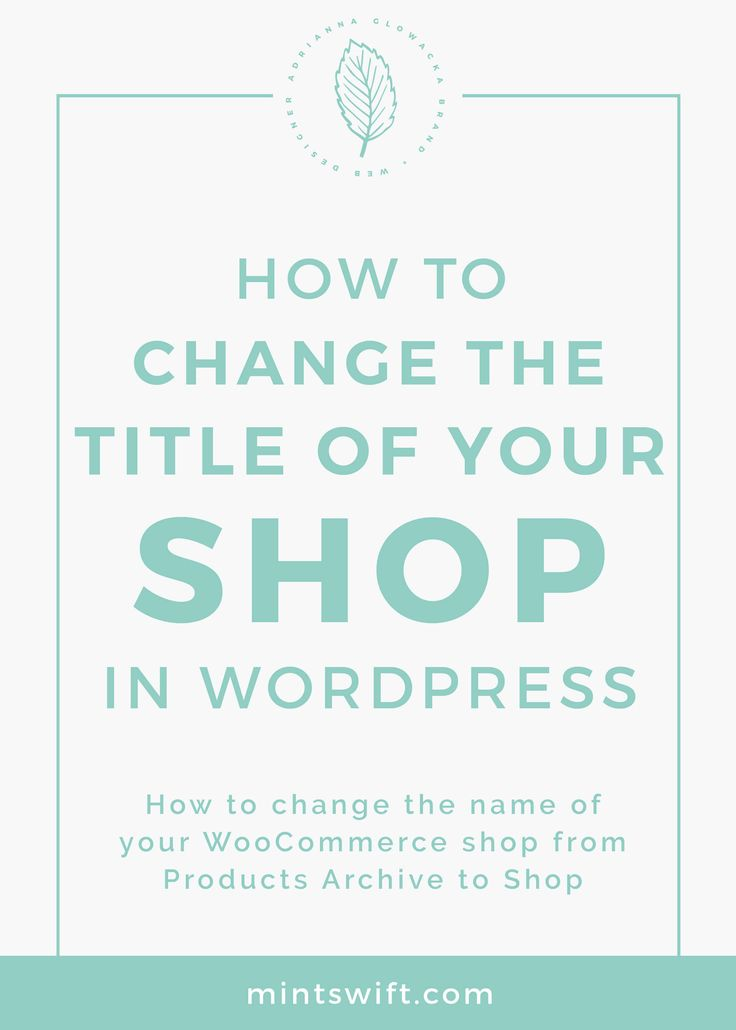 Changing the name of WordPress shop | from product archives to shop | how to change the name of your WooCommerce shop from Products Archive to Shop | change the default WooCommerce shop title from Products Archive to Shop in WordPress | MintSwift| Adrianna Glowacka | MintSwift Design