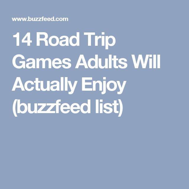 14 Road Trip Games Adults Will Actually Enjoy (buzzfeed list)