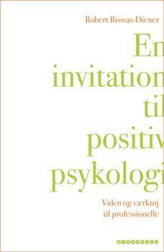 En invitation til positiv psykologi – Viden og værktøj til professionelle. Af Robert Biswas-Diener