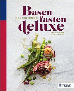 Basenfasten deluxe - Das Kochbuch von Sabine Wacker und Sascha Fassott, Trias Verlag 2015, ISBN-13: 978-3830482475