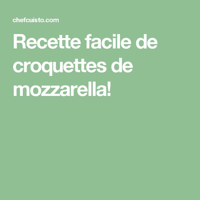 Recette facile de croquettes de mozzarella!