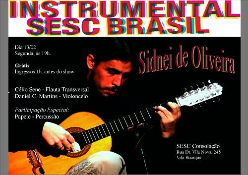 Instrumental Sesc Brasil Sesc Consolação Sidnei de Oliveira - Viola de 10 Cordas Céliio Sene - Flauta Transversal Daniel C. Martins - Violoncelo Participação Especial: Papete http://www.sescsp.org.br/sesc/programa_new/mostra_detalhe.cfm?programacao_id=209692 Pode ser visto online e ao vivo através do facebook: https://apps.facebook.com/sescaovivo/