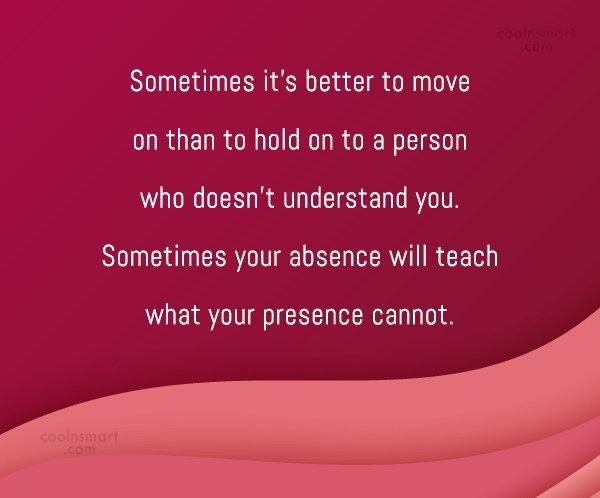 Being Unappreciated Quote: Sometimes it's better to move on than...
