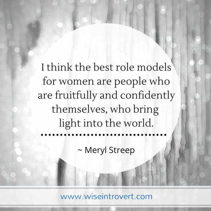 The best role models for women are people who are fruitfully and confidently themselves, Meryl Streep quote.