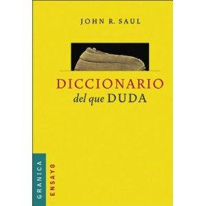 Diccionario del que duda: Amazon.es: Saul John Ralston: Libros
