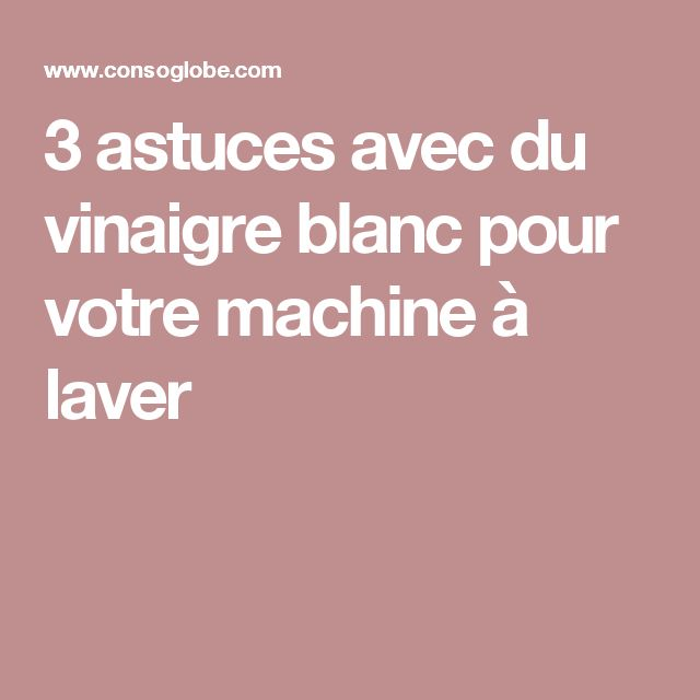 3 astuces avec du vinaigre blanc pour votre machine. Black Bedroom Furniture Sets. Home Design Ideas