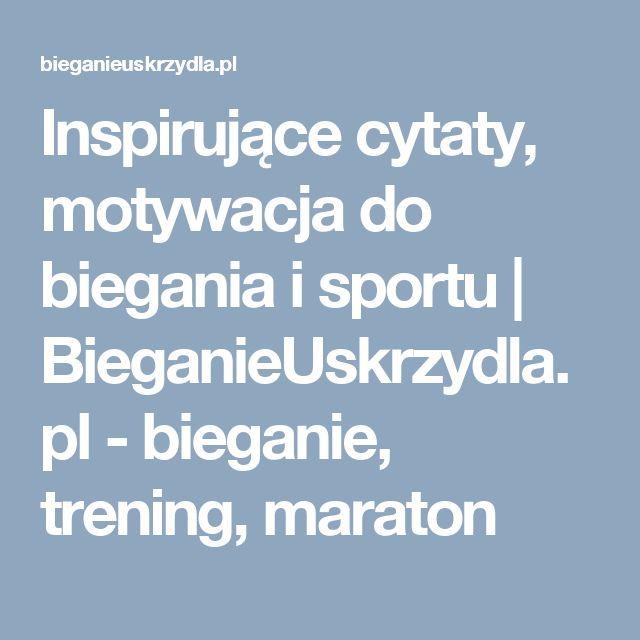 Inspirujące cytaty, motywacja do biegania i sportu | BieganieUskrzydla.pl - bieganie, trening, maraton