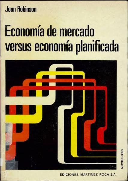 Economía de mercado versus economía planificada / Joan Robinson. Barcelona : Martínez Roca, 1973.