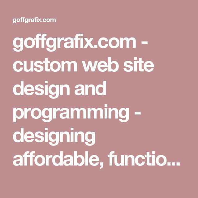 goffgrafix.com - custom web site design and programming - designing affordable, functional web sites