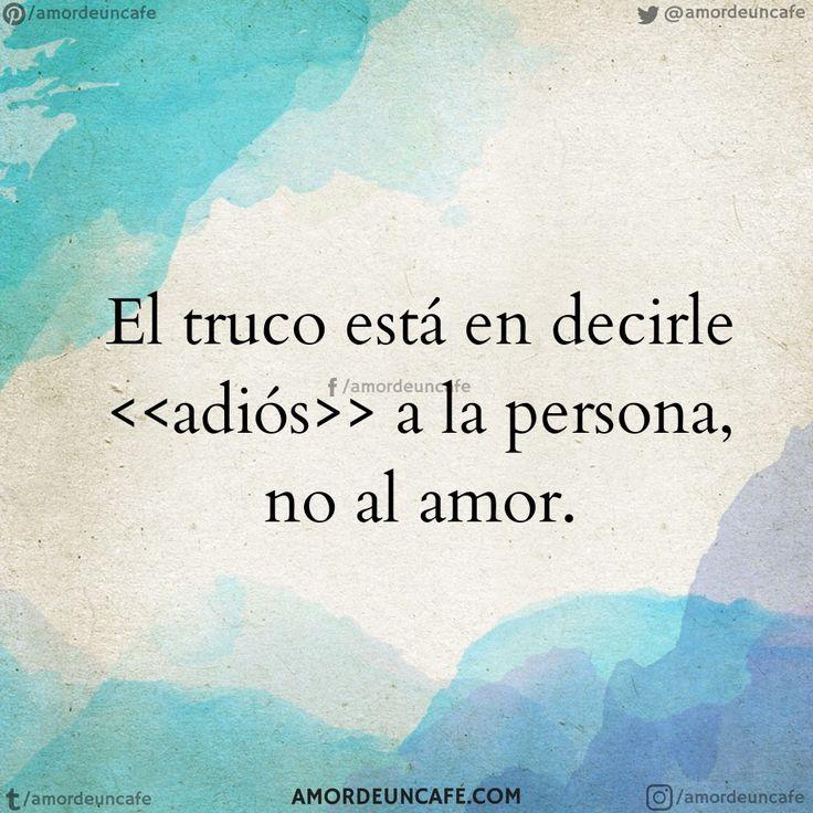 """""""El truco está en decirle <<adiós>> a la persona, no al amor."""