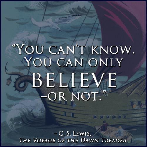 You can't know. You can only Believe - or not. __ Você não pode saber, você só pode acreditar - ou não.