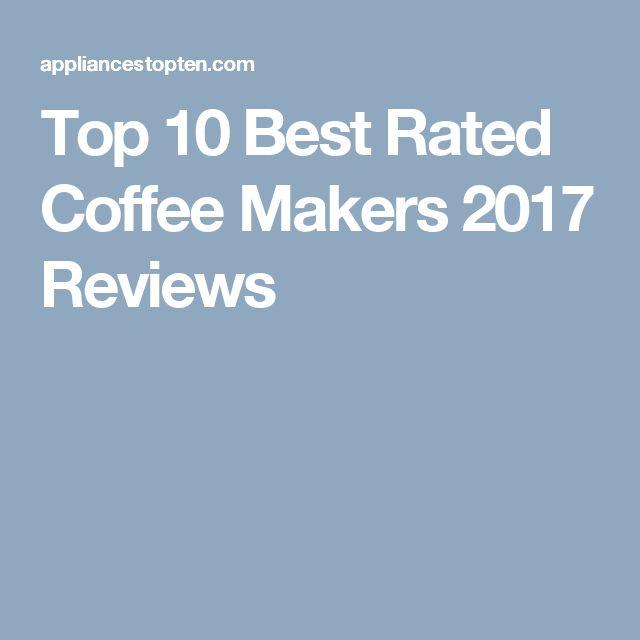 Top 10 Best Rated Coffee Makers 2017 Reviews