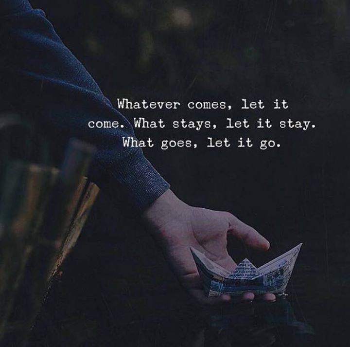 Whatever comes let it come..