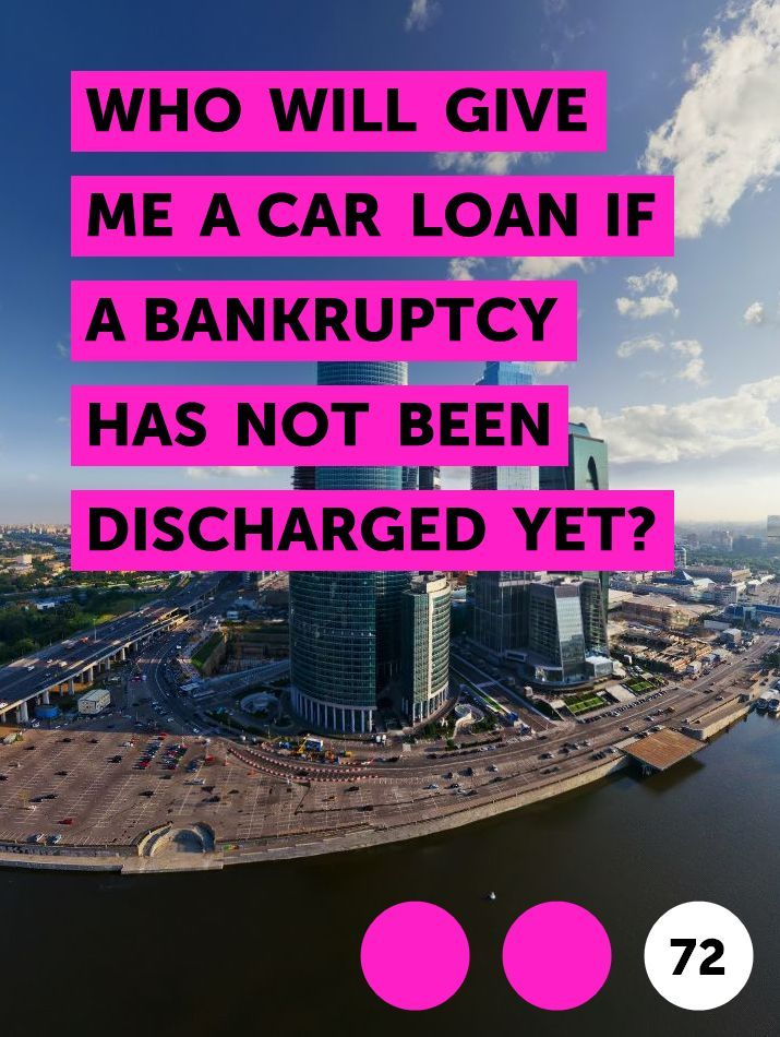 Who Will Give Me A Car Loan If A Bankruptcy Has Not Been Discharged Yet In 2020 Car Loans Debt Management Loan