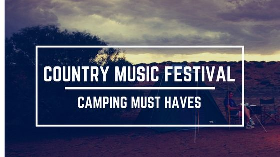 Country Music Festival Camping Must Haves.  #CountryFestival #Camping