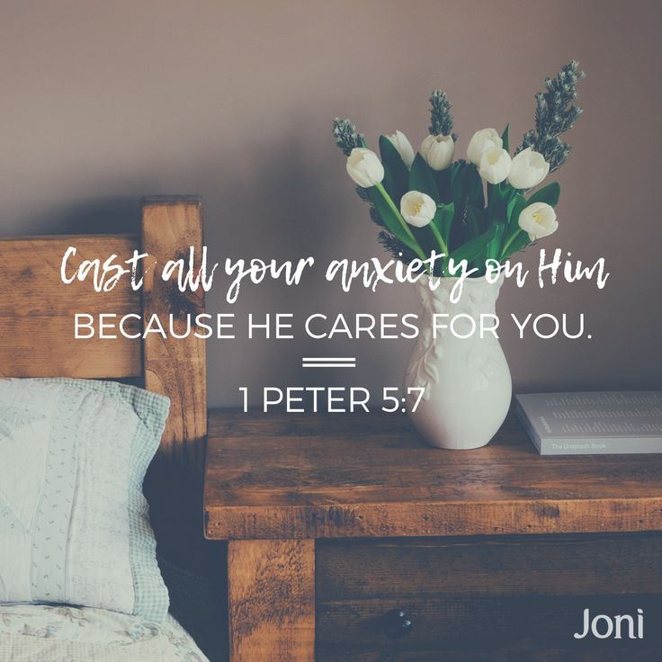 Cast all your anxiety on him because he cares for you. -1 Peter 5:7 [Daystar.com]
