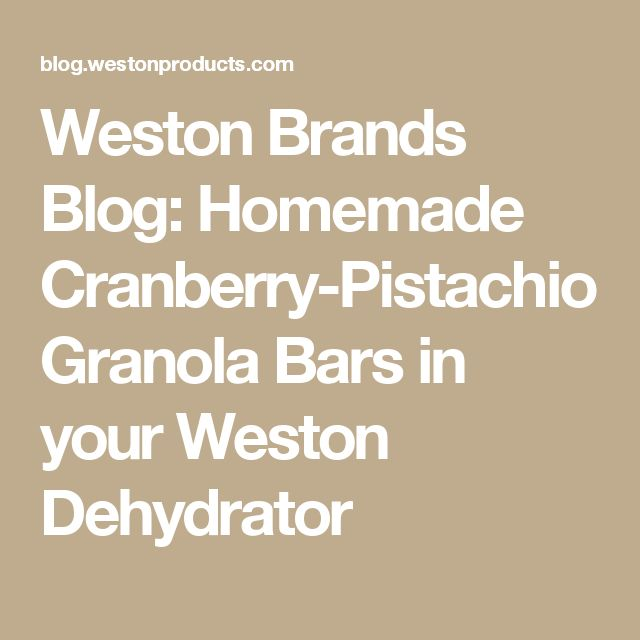 Weston Brands Blog: Homemade Cranberry-Pistachio Granola Bars in your Weston Dehydrator