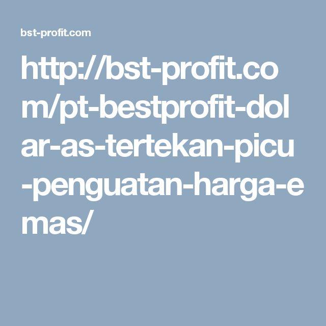 http://bst-profit.com/pt-bestprofit-dolar-as-tertekan-picu-penguatan-harga-emas/