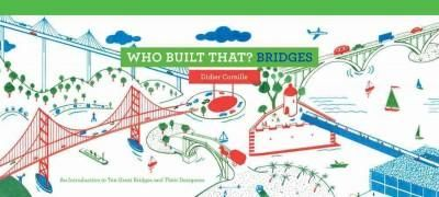 Who Built That?: An Introduction to Ten Great Bridges and Their Designers