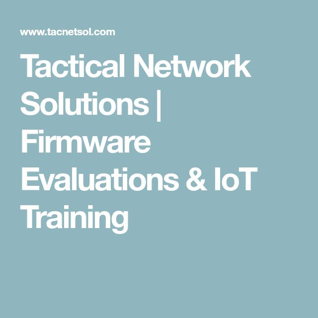 Tactical Network Solutions | Firmware Evaluations & IoT Training