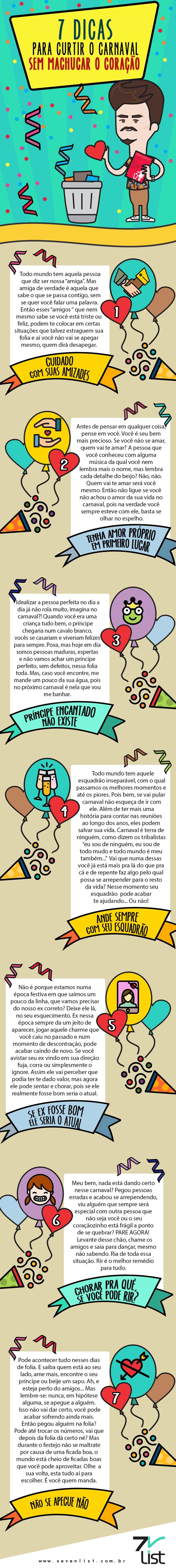 Últimos dias de folia e você ainda quer curtir o carnaval ao máximo? Tome muito cuidado, fizemos uma lista especial para esse momento: 7 dicas para curtir o carnaval sem machucar seu coração. #SevenList #Infográfico #Infographic #Illustration #Ilustração #Design #Carnaval #Carnavalacabou #Folia #Coração #Paixonite #Amordecarnaval #Auidado #Amizadecolorida #Amizade #Príncipe #Sabado #Ex #Atual #Chorar #Rir #Pegarenãoseapegar #IsabelaFreitas