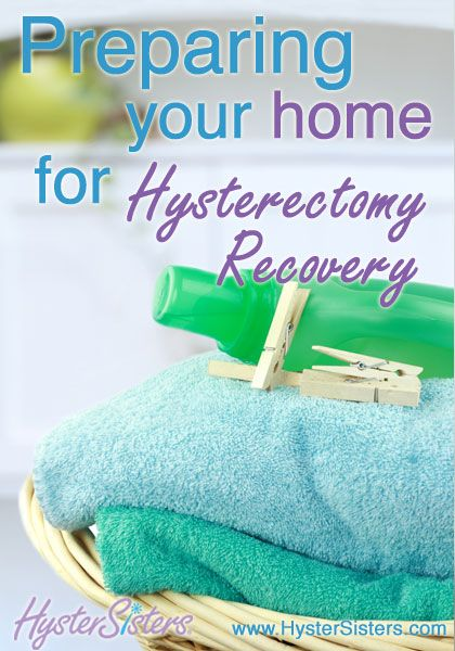 Preparing Your Home for Hysterectomy Recovery   Pre-Op Hysterectomy HysterSisters Article