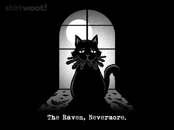 The Raven, Nevermore - $8.00 + $5 standard shipping is sold by Woot! for $8 plus $5 shipping. Day of the Shirt collects daily and weekly t-shirt sales from across the Internet and aggregates them all in one place. Updated every hour, refreshed every day.