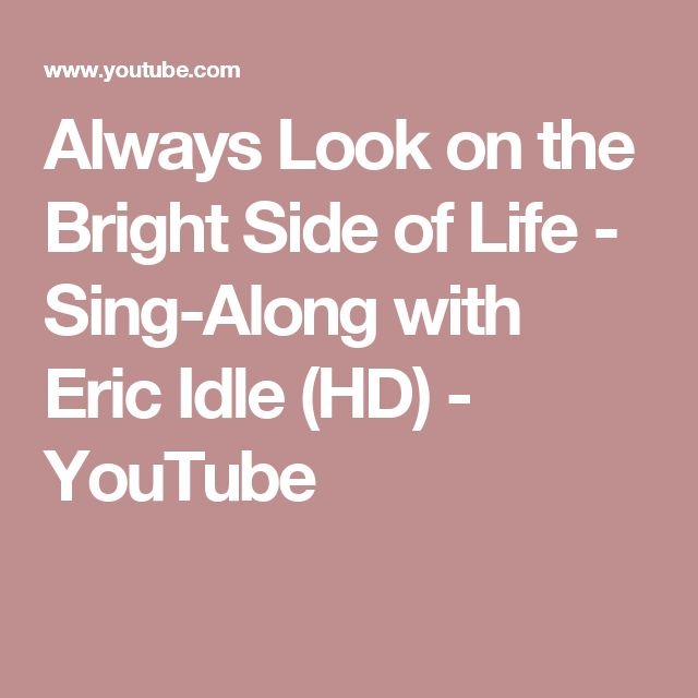 Always Look on the Bright Side of Life - Sing-Along with Eric Idle (HD) - YouTube