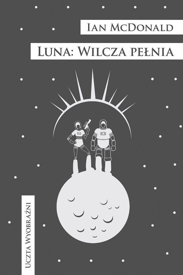 Luna: Wilcza pełnia (Wolf Moon) by Ian McDonald (Luna #2), MAG, Poland, 2017