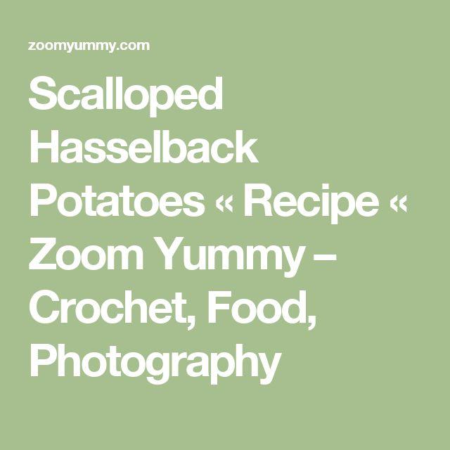 Scalloped Hasselback Potatoes « Recipe « Zoom Yummy – Crochet, Food, Photography