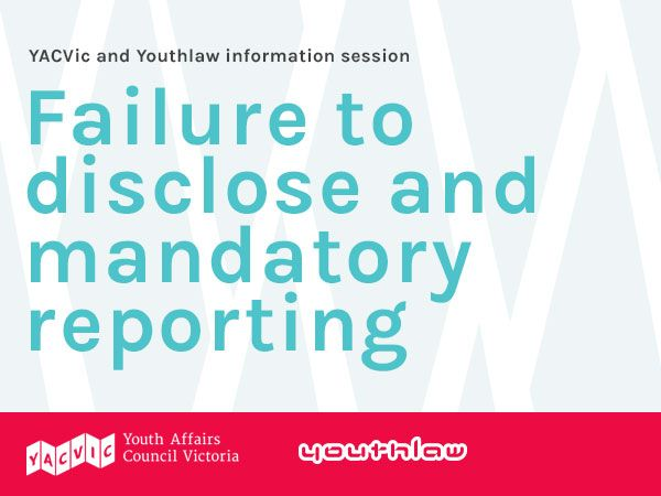 YACVic and Youthlaw information session: failure to disclose and mandatory reporting.
