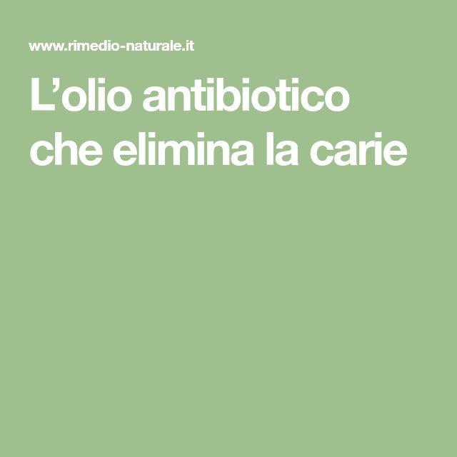 L'olio antibiotico che elimina la carie